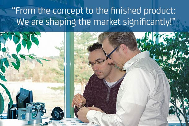 """From the concept to the finished product: We are shaping the market significantly!"""